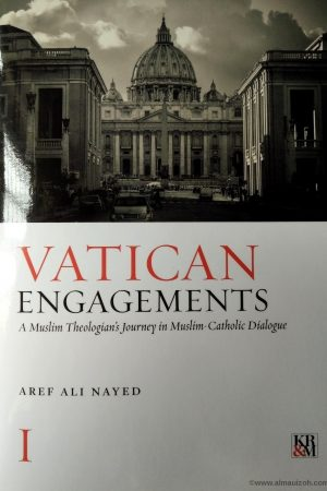 Vatican Engagements: A Muslim Theologian's Journey In Muslim–Catholic Dialogue (Vol. I)